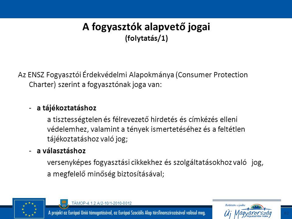 TÁMOP-4.1.2.A/2-10/1-2010-0012 81 A fogyasztók alapvető jogai Az ENSZ Fogyasztói Érdekvédelmi Alapokmánya (Consumer Protection Charter) szerint a fogy