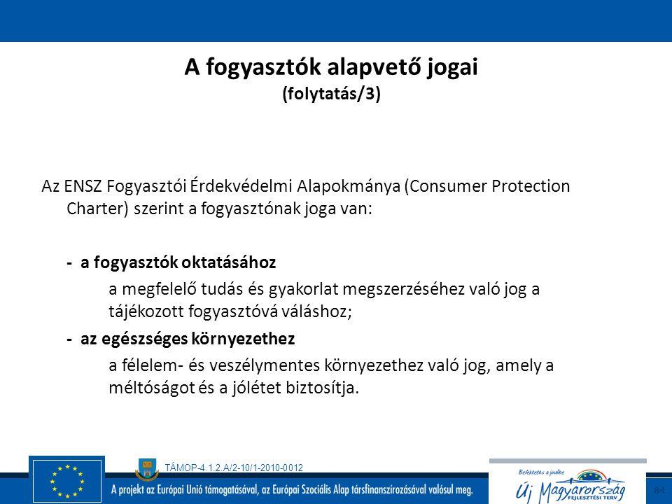 TÁMOP-4.1.2.A/2-10/1-2010-0012 83 A fogyasztók alapvető jogai (folytatás/2 ) Az ENSZ Fogyasztói Érdekvédelmi Alapokmánya (Consumer Protection Charter)