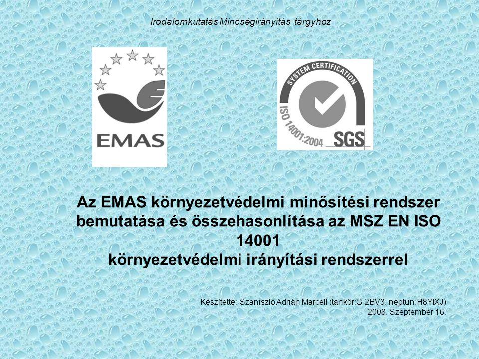 Irodalomkutatás Minőségirányítás tárgyhoz Az EMAS környezetvédelmi minősítési rendszer bemutatása és összehasonlítása az MSZ EN ISO 14001 környezetvéd