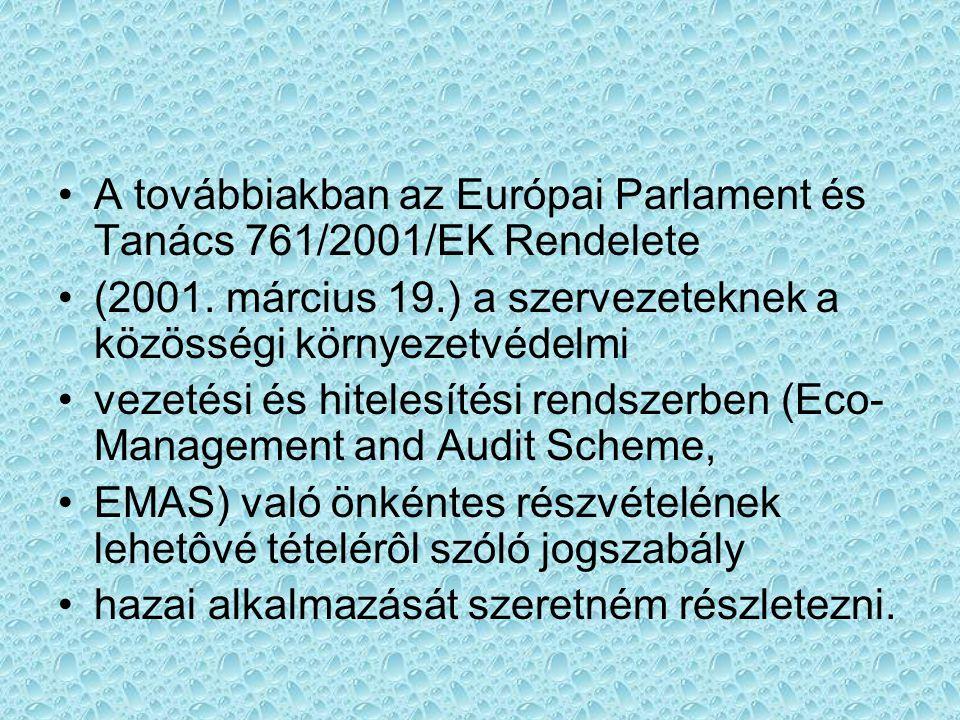 A továbbiakban az Európai Parlament és Tanács 761/2001/EK Rendelete (2001. március 19.) a szervezeteknek a közösségi környezetvédelmi vezetési és hite