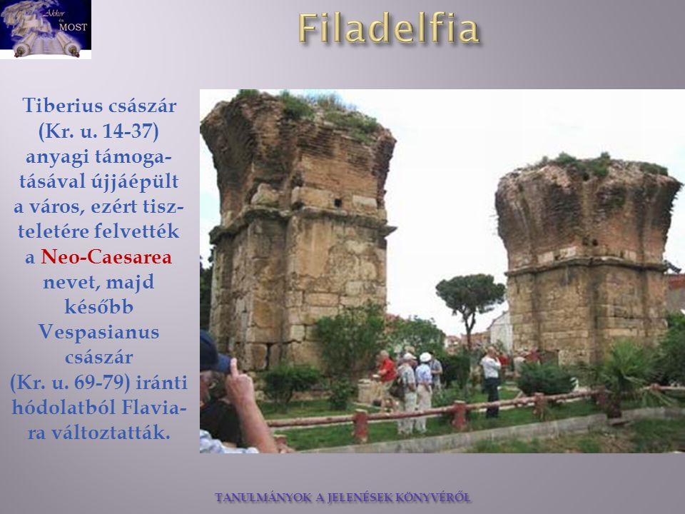 TANULMÁNYOK A JELENÉSEK KÖNYVÉRŐL Tiberius császár (Kr. u. 14-37) anyagi támoga- tásával újjáépült a város, ezért tisz- teletére felvették a Neo-Caesa