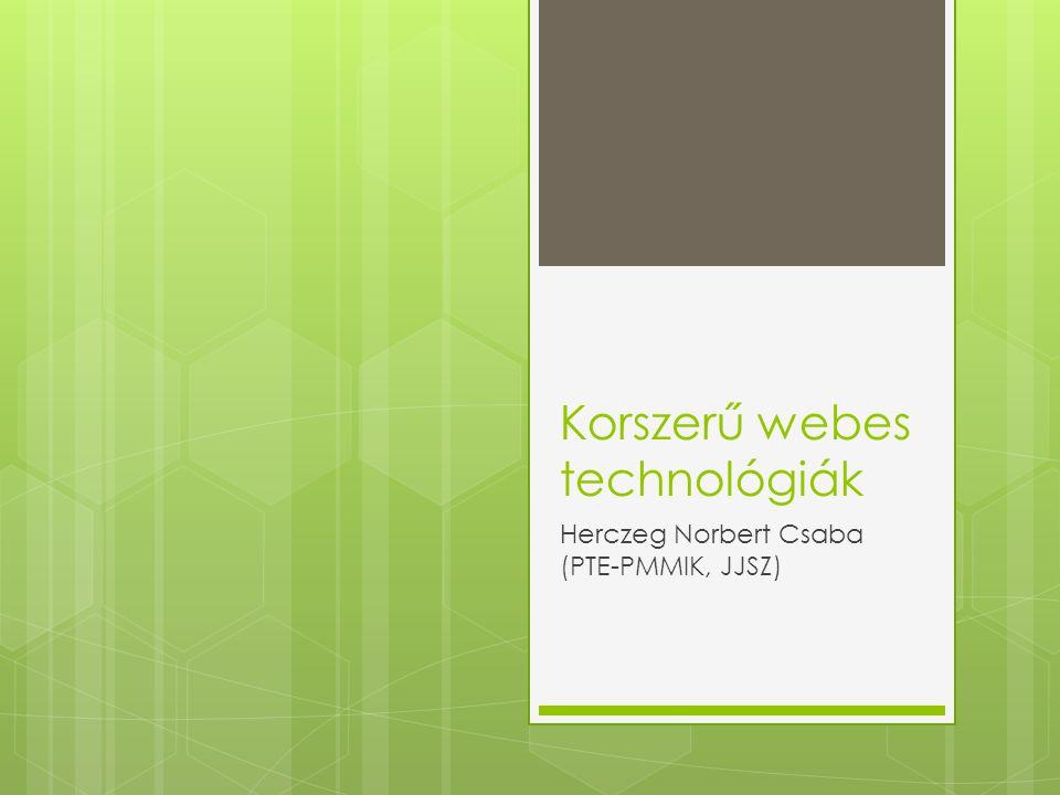 Korszerű webes technológiák Herczeg Norbert Csaba (PTE-PMMIK, JJSZ)