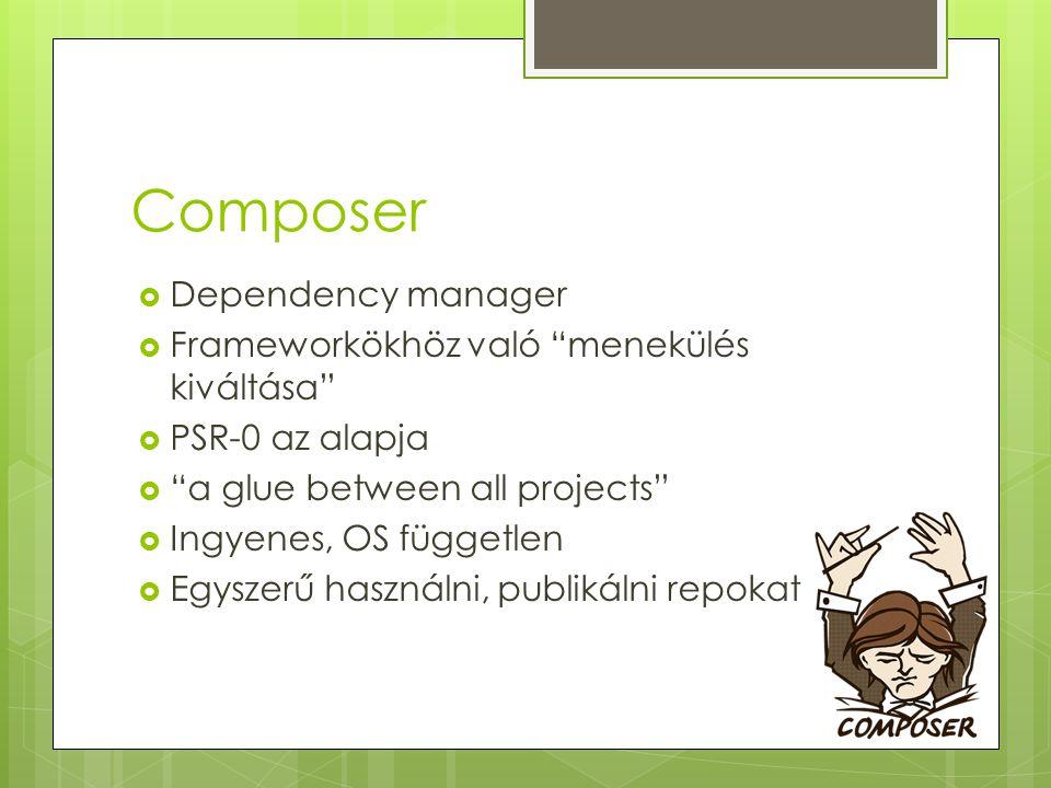 """Composer  Dependency manager  Frameworkökhöz való """"menekülés kiváltása""""  PSR-0 az alapja  """"a glue between all projects""""  Ingyenes, OS független """