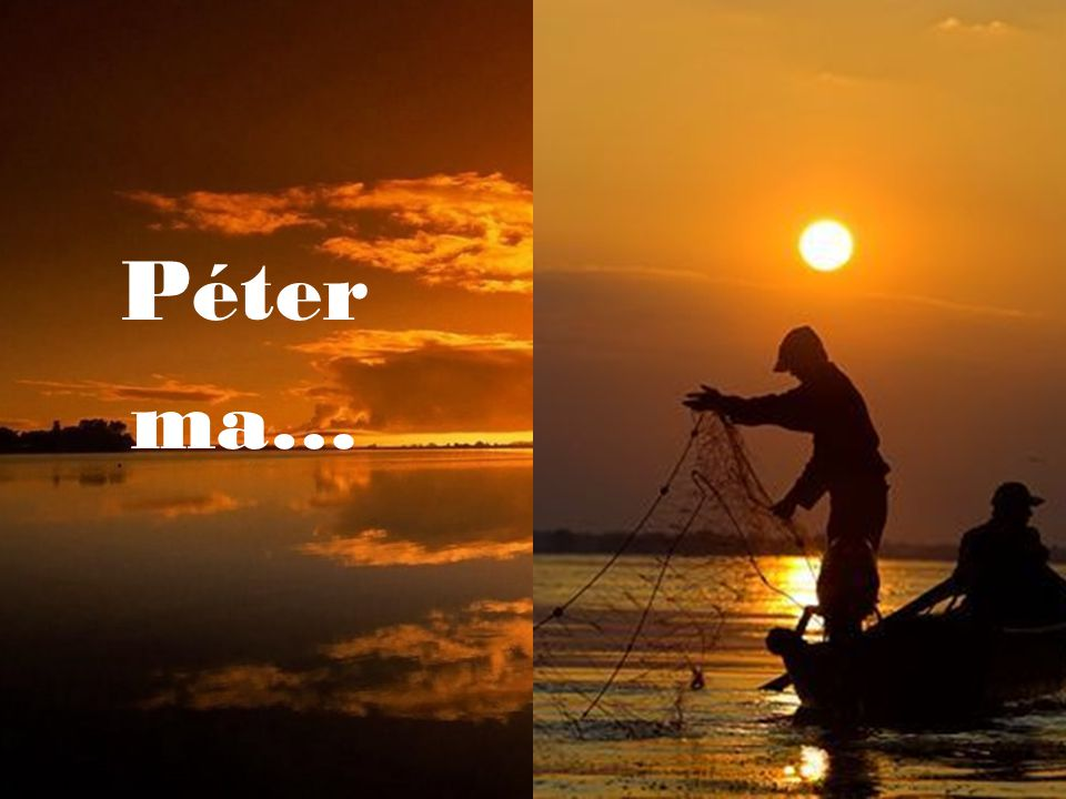 Péter ma nem lép ki a hajóból, megfontolt lett, gy ő zött az értelem: