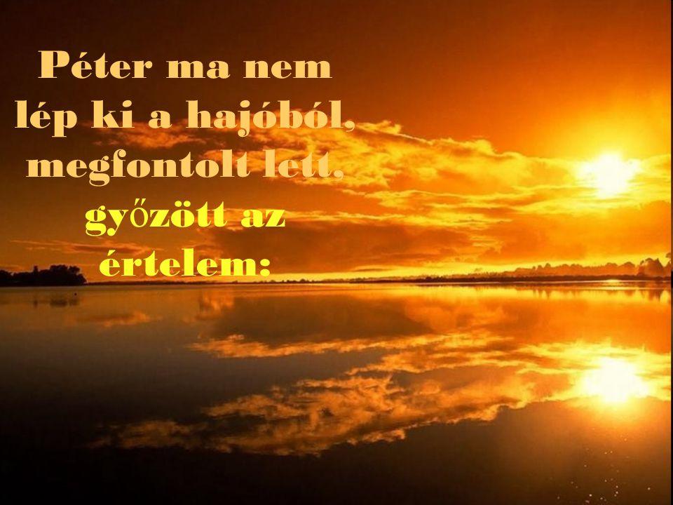 """""""… De hittel kérje, semmit sem kételkedve """"mert aki kételkedik, az olyan, mint a tenger hulláma, amelyet a szél sodor és ide-oda hajt. Jak.1: 6"""
