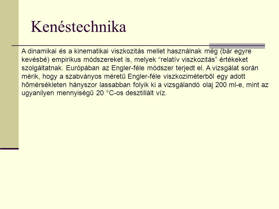 """Kenéstechnika A dinamikai és a kinematikai viszkozitás mellet használnak még (bár egyre kevésbé) empirikus módszereket is, melyek """"relatív viszkozitás"""