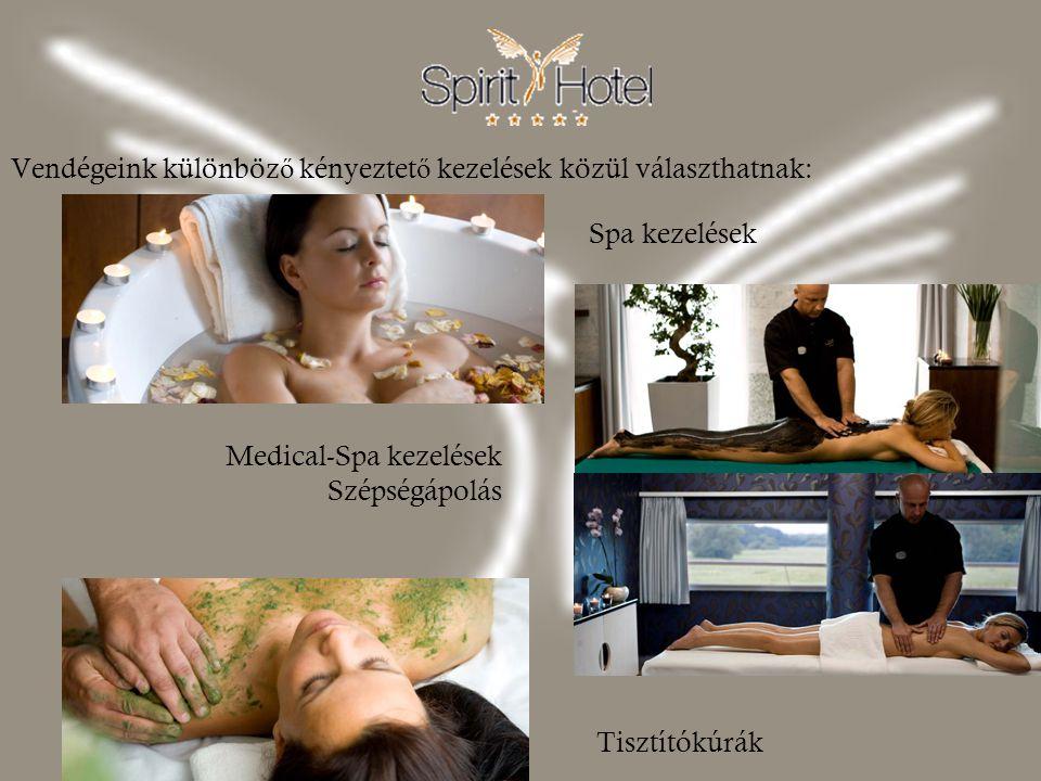 Vendégeink különböz ő kényeztet ő kezelések közül választhatnak: Medical-Spa kezelések Szépségápolás Spa kezelések Tisztítókúrák