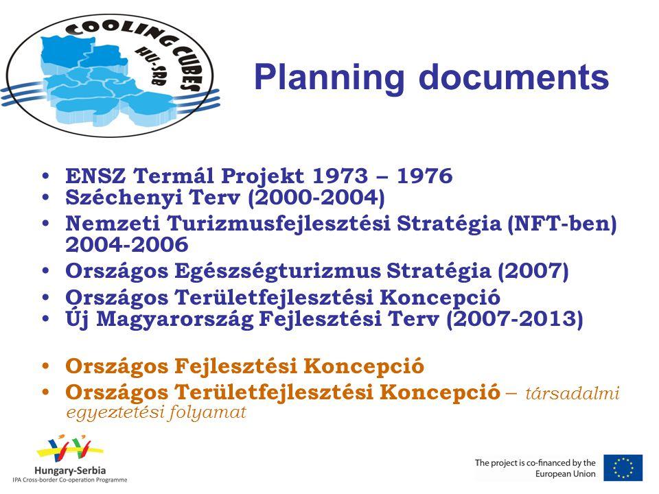 Planning documents ENSZ Termál Projekt 1973 – 1976 Széchenyi Terv (2000-2004) Nemzeti Turizmusfejlesztési Stratégia (NFT-ben) 2004-2006 Országos Egészségturizmus Stratégia (2007) Országos Területfejlesztési Koncepció Új Magyarország Fejlesztési Terv (2007-2013) Országos Fejlesztési Koncepció Országos Területfejlesztési Koncepció – társadalmi egyeztetési folyamat