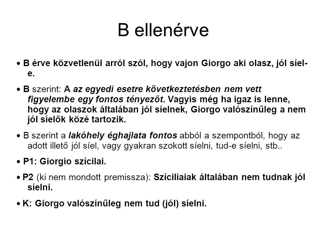 B ellenérve  B érve közvetlenül arról szól, hogy vajon Giorgo aki olasz, jól síel- e.  B szerint: A az egyedi esetre következtetésben nem vett figye