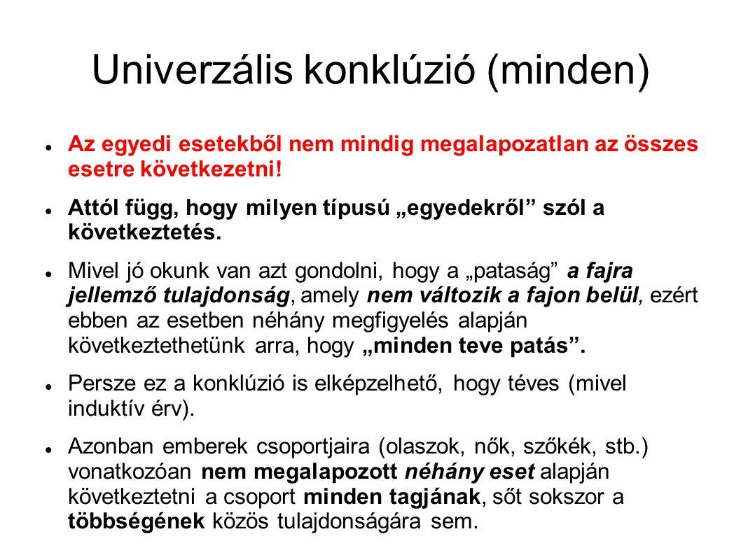 Univerzális konklúzió (minden) Az egyedi esetekből nem mindig megalapozatlan az összes esetre következetni.