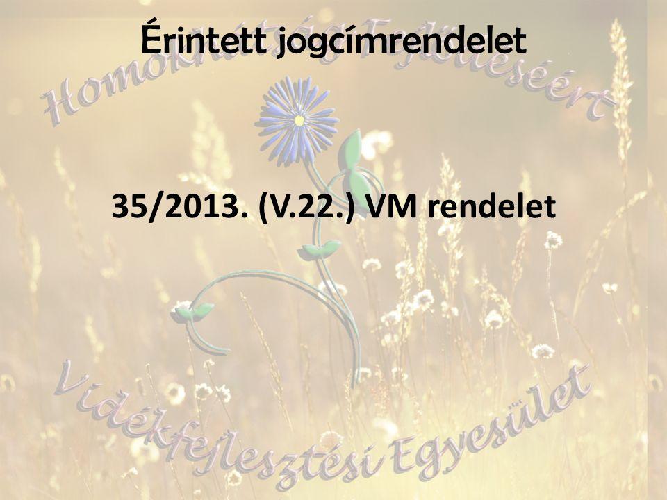Érintett jogcímrendelet 35/2013. (V.22.) VM rendelet