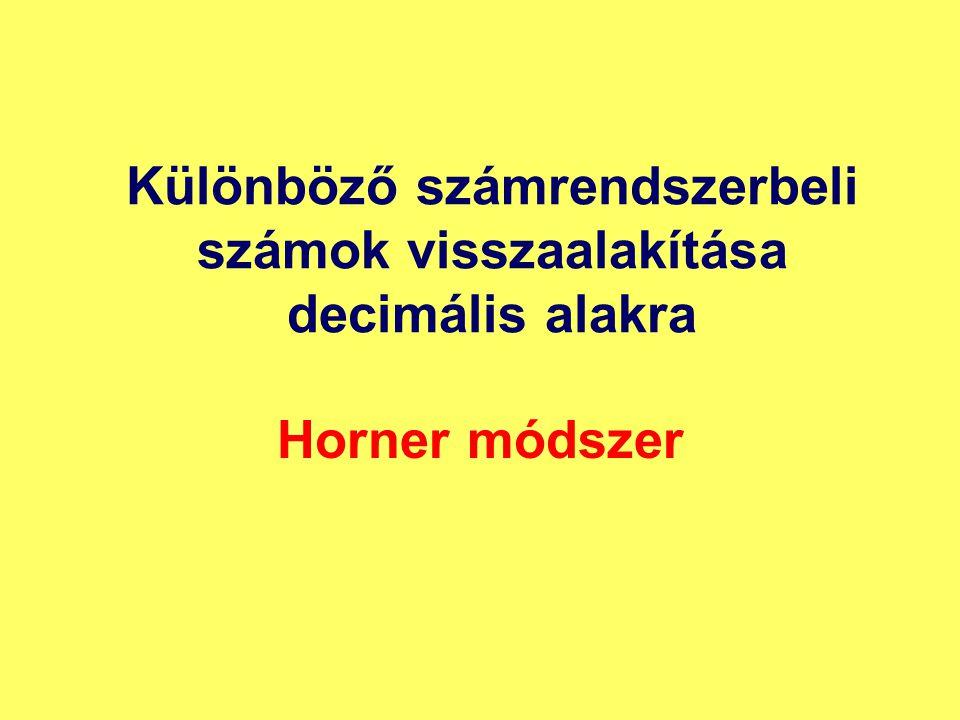 Különböző számrendszerbeli számok visszaalakítása decimális alakra Horner módszer