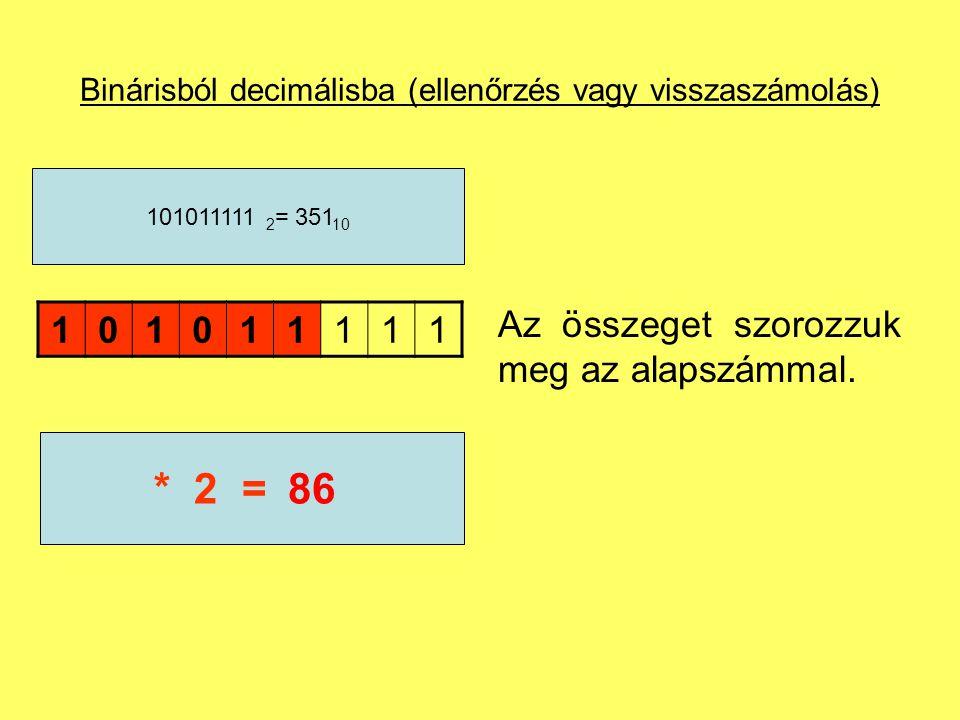 Binárisból decimálisba (ellenőrzés vagy visszaszámolás) 101011111 101011111 2 = 351 10 43* 2 =86 Az összeget szorozzuk meg az alapszámmal.