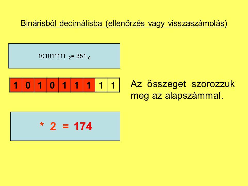 Binárisból decimálisba (ellenőrzés vagy visszaszámolás) 101011111 101011111 2 = 351 10 87* 2 =174 Az összeget szorozzuk meg az alapszámmal.