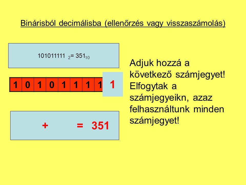 Binárisból decimálisba (ellenőrzés vagy visszaszámolás) Adjuk hozzá a következő számjegyet! Elfogytak a számjegyeikn, azaz felhasználtunk minden számj