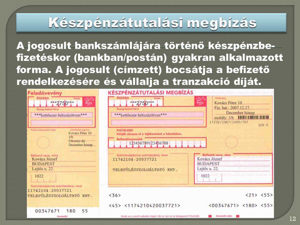 A jogosult bankszámlájára történő készpénzbe- fizetéskor (bankban/postán) gyakran alkalmazott forma. A jogosult (címzett) bocsátja a befizető rendelke