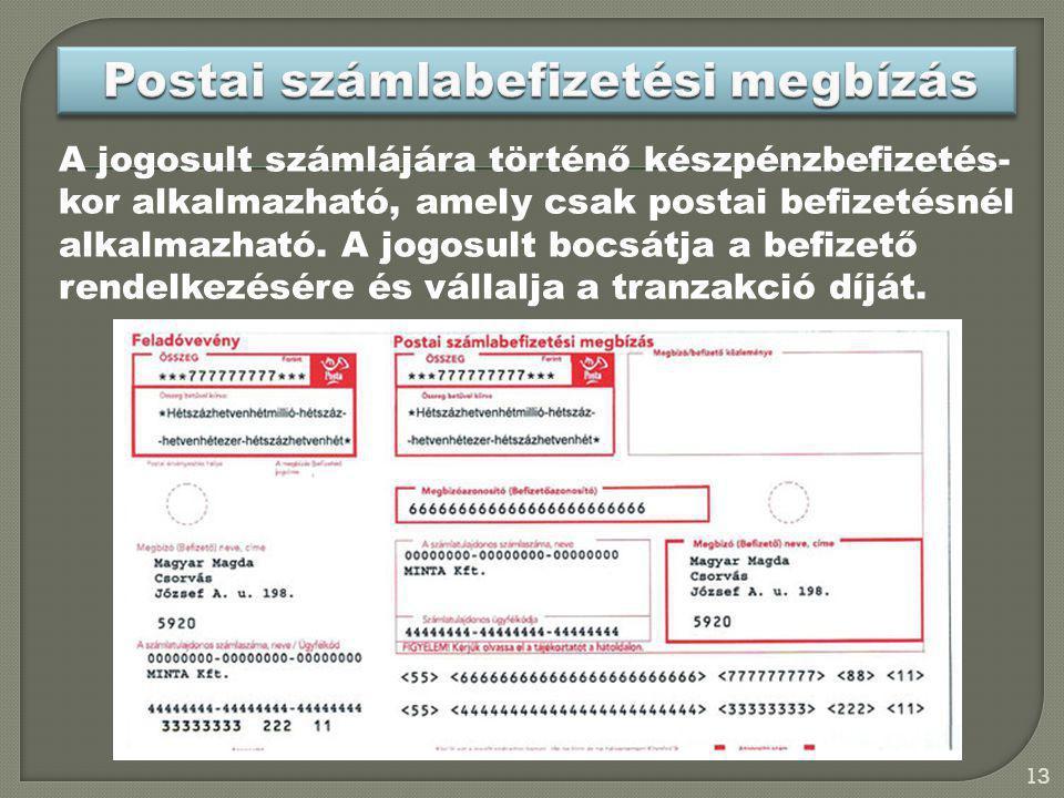 A jogosult számlájára történő készpénzbefizetés- kor alkalmazható, amely csak postai befizetésnél alkalmazható. A jogosult bocsátja a befizető rendelk