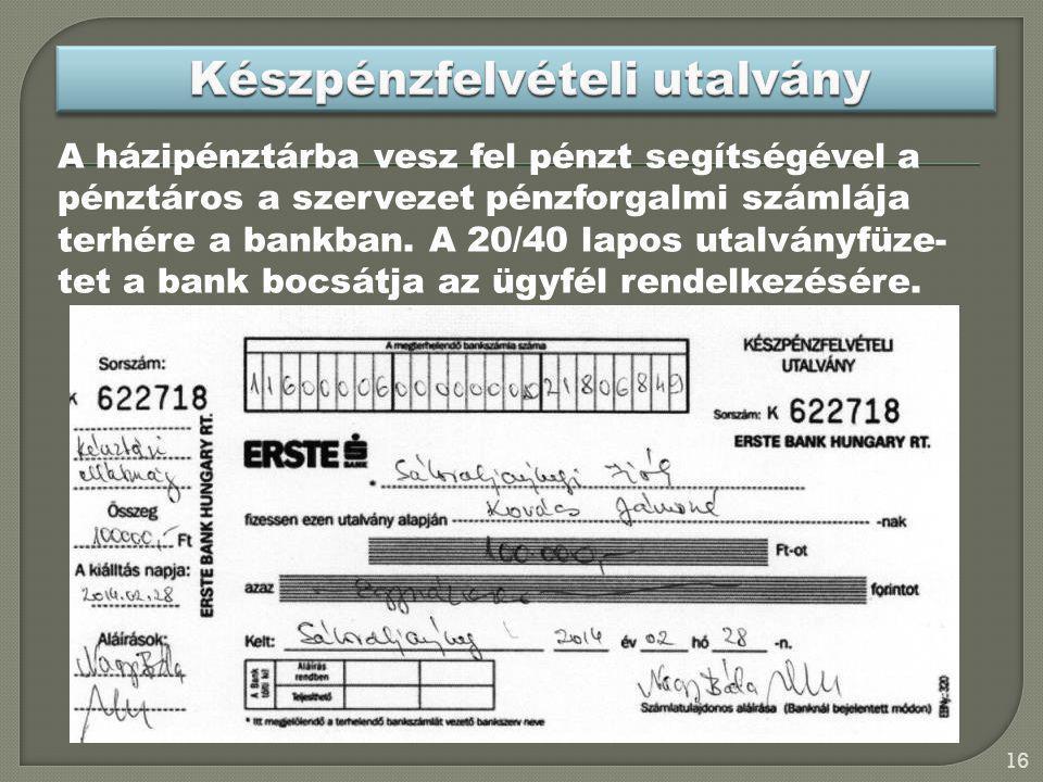A házipénztárba vesz fel pénzt segítségével a pénztáros a szervezet pénzforgalmi számlája terhére a bankban. A 20/40 lapos utalványfüze- tet a bank bo