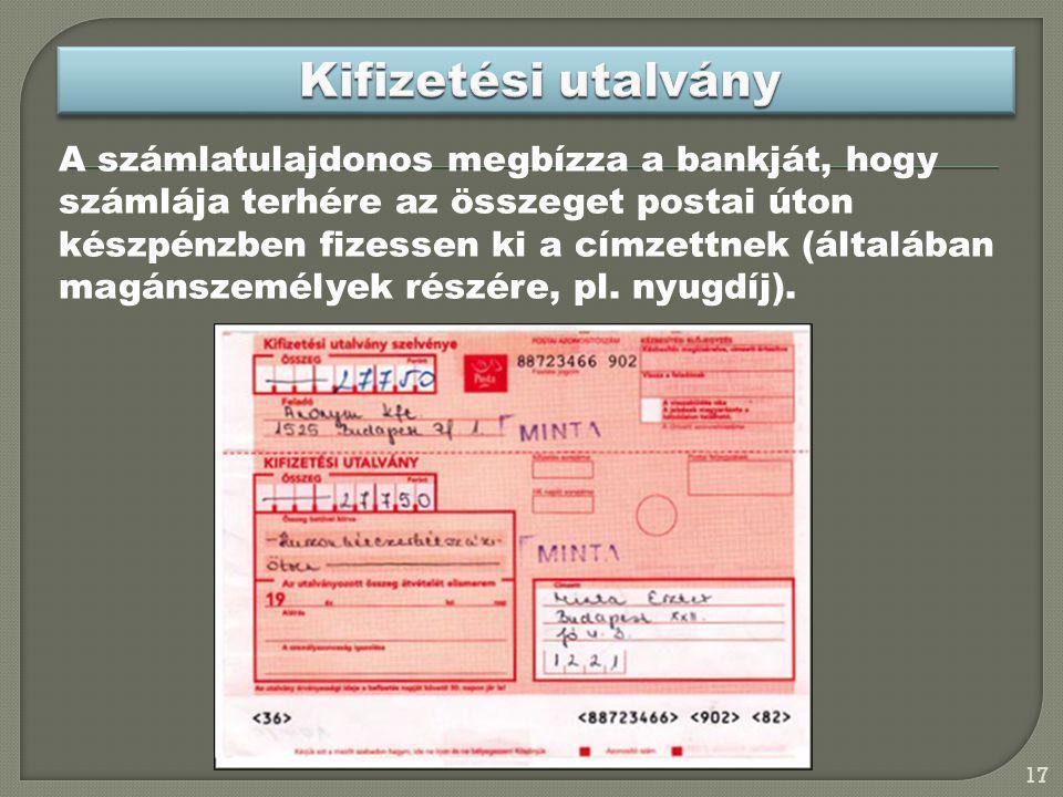A számlatulajdonos megbízza a bankját, hogy számlája terhére az összeget postai úton készpénzben fizessen ki a címzettnek (általában magánszemélyek ré