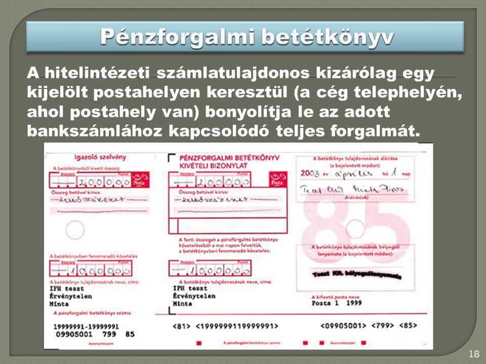 A hitelintézeti számlatulajdonos kizárólag egy kijelölt postahelyen keresztül (a cég telephelyén, ahol postahely van) bonyolítja le az adott bankszáml