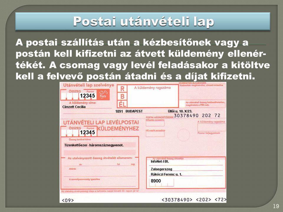 A postai szállítás után a kézbesítőnek vagy a postán kell kifizetni az átvett küldemény ellenér- tékét. A csomag vagy levél feladásakor a kitöltve kel