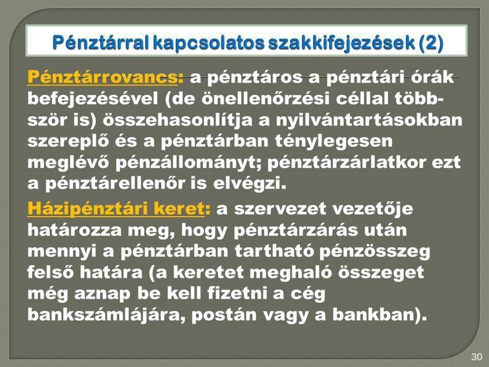 30 Pénztárrovancs: a pénztáros a pénztári órák befejezésével (de önellenőrzési céllal több- ször is) összehasonlítja a nyilvántartásokban szereplő és