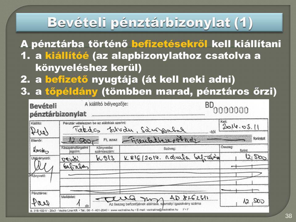 38 A pénztárba történő befizetésekről kell kiállítani 1.a kiállítóé (az alapbizonylathoz csatolva a könyveléshez kerül) 2.a befizető nyugtája (át kell