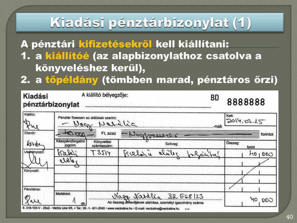40 A pénztári kifizetésekről kell kiállítani: 1.a kiállítóé (az alapbizonylathoz csatolva a könyveléshez kerül), 2.a tőpéldány (tömbben marad, pénztár