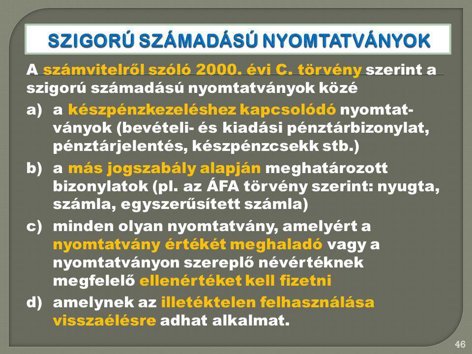 46 A számvitelről szóló 2000. évi C. törvény szerint a szigorú számadású nyomtatványok közé a)a készpénzkezeléshez kapcsolódó nyomtat- ványok (bevétel