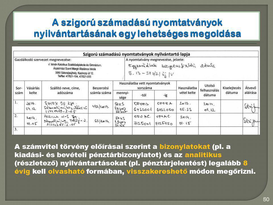 50 A számvitel törvény előírásai szerint a bizonylatokat (pl. a kiadási- és bevételi pénztárbizonylatot) és az analitikus (részletező) nyilvántartások
