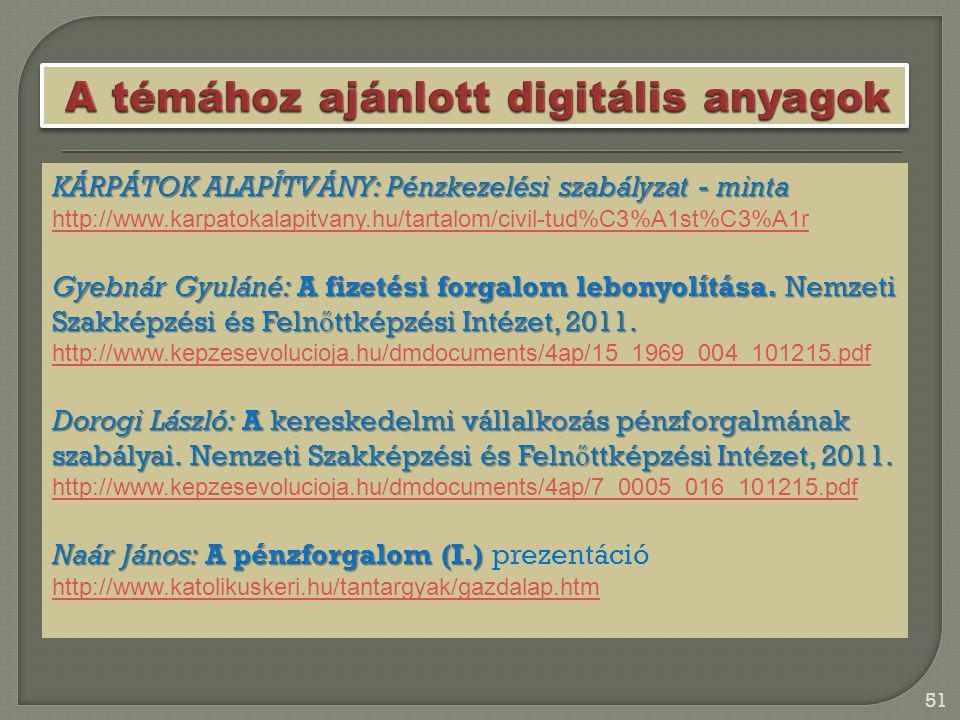 51 KÁRPÁTOK ALAPÍTVÁNY: Pénzkezelési szabályzat - minta http://www.karpatokalapitvany.hu/tartalom/civil-tud%C3%A1st%C3%A1r Gyebnár Gyuláné: A fizetési