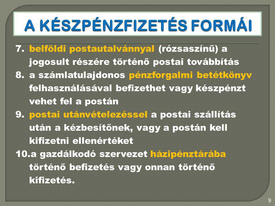 7.belföldi postautalvánnyal (rózsaszínű) a jogosult részére történő postai továbbítás 8.a számlatulajdonos pénzforgalmi betétkönyv felhasználásával be