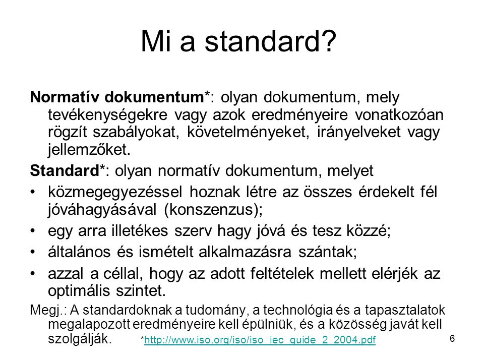 Mi a standard? Normatív dokumentum*: olyan dokumentum, mely tevékenységekre vagy azok eredményeire vonatkozóan rögzít szabályokat, követelményeket, ir