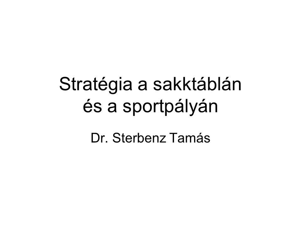 Stratégia a sakktáblán és a sportpályán Dr. Sterbenz Tamás
