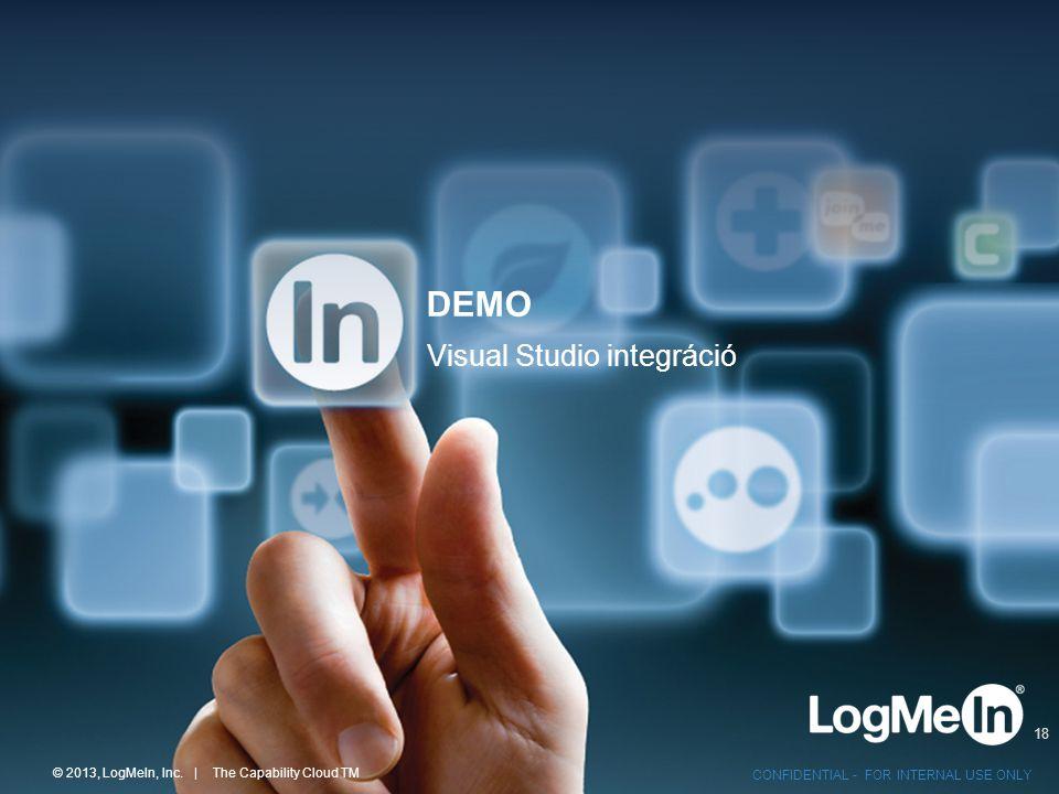 © 2013, LogMeIn, Inc. | The Capability Cloud TM CONFIDENTIAL - FOR INTERNAL USE ONLY DEMO 18 Visual Studio integráció