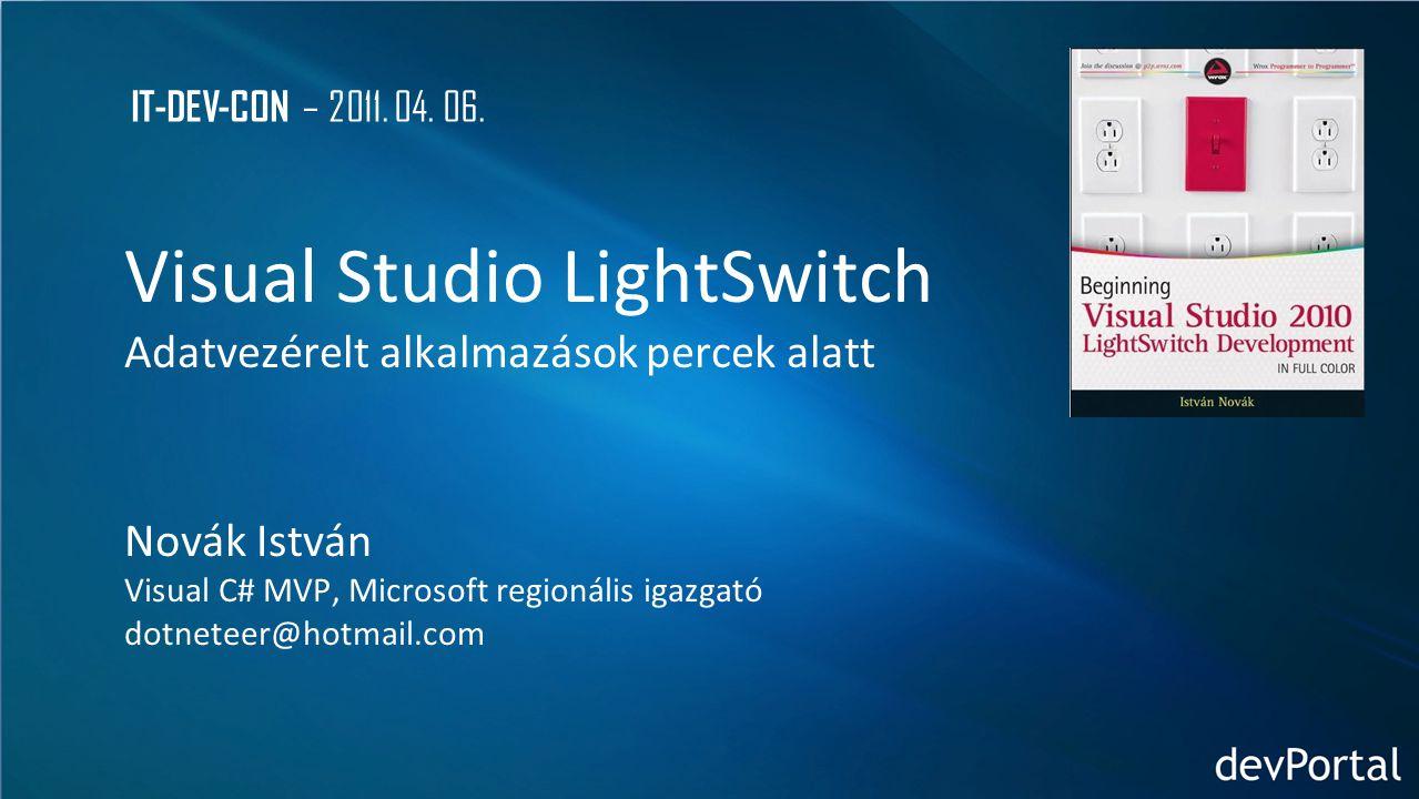 Visual Studio LightSwitch Adatvezérelt alkalmazások percek alatt Novák István Visual C# MVP, Microsoft regionális igazgató dotneteer@hotmail.com IT-DEV-CON – 2011.