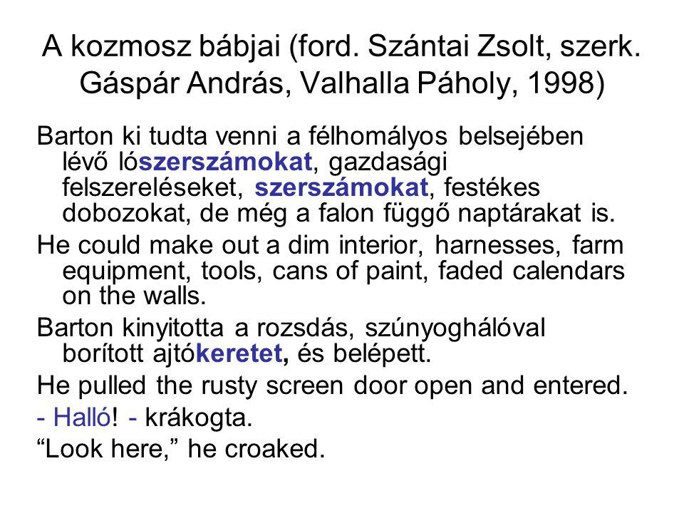 A kozmosz bábjai (ford. Szántai Zsolt, szerk. Gáspár András, Valhalla Páholy, 1998) Barton ki tudta venni a félhomályos belsejében lévő lószerszámokat