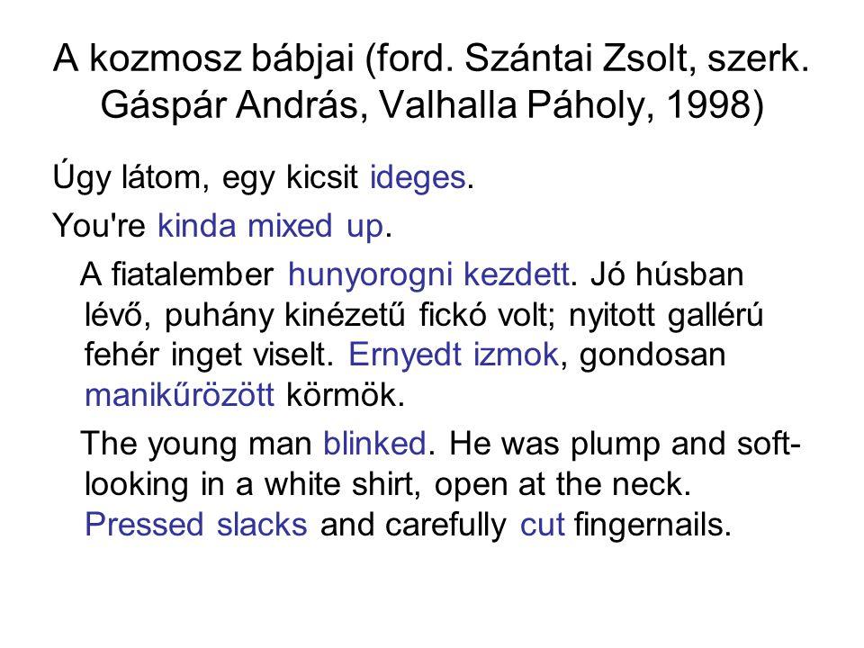 A kozmosz bábjai (ford. Szántai Zsolt, szerk. Gáspár András, Valhalla Páholy, 1998) Úgy látom, egy kicsit ideges. You're kinda mixed up. A fiatalember