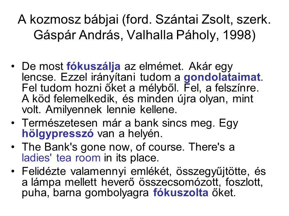 A kozmosz bábjai (ford. Szántai Zsolt, szerk. Gáspár András, Valhalla Páholy, 1998) De most fókuszálja az elmémet. Akár egy lencse. Ezzel irányítani t