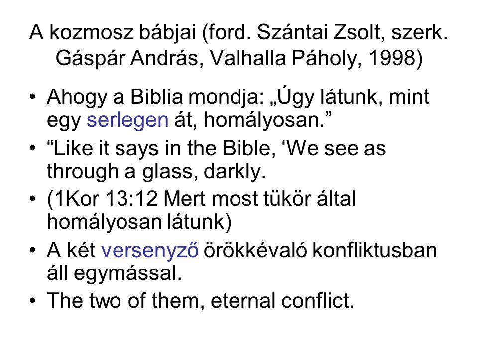 """A kozmosz bábjai (ford. Szántai Zsolt, szerk. Gáspár András, Valhalla Páholy, 1998) Ahogy a Biblia mondja: """"Úgy látunk, mint egy serlegen át, homályos"""
