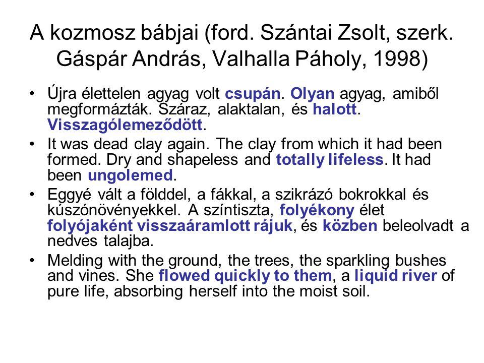 A kozmosz bábjai (ford. Szántai Zsolt, szerk. Gáspár András, Valhalla Páholy, 1998) Újra élettelen agyag volt csupán. Olyan agyag, amiből megformázták