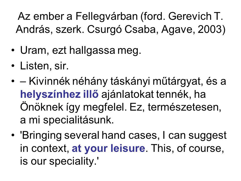 Az ember a Fellegvárban (ford. Gerevich T. András, szerk. Csurgó Csaba, Agave, 2003) Uram, ezt hallgassa meg. Listen, sir. – Kivinnék néhány táskányi