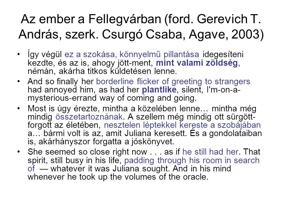 Az ember a Fellegvárban (ford. Gerevich T. András, szerk. Csurgó Csaba, Agave, 2003) Így végül ez a szokása, könnyelmű pillantása idegesíteni kezdte,