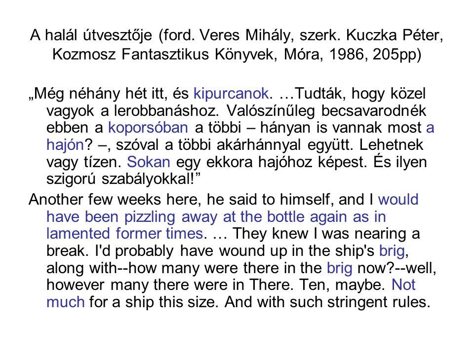 """A halál útvesztője (ford. Veres Mihály, szerk. Kuczka Péter, Kozmosz Fantasztikus Könyvek, Móra, 1986, 205pp) """"Még néhány hét itt, és kipurcanok. …Tud"""
