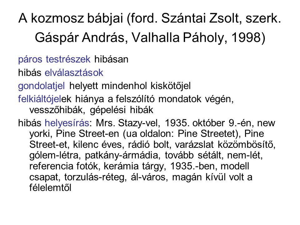 A kozmosz bábjai (ford. Szántai Zsolt, szerk. Gáspár András, Valhalla Páholy, 1998) páros testrészek hibásan hibás elválasztások gondolatjel helyett m