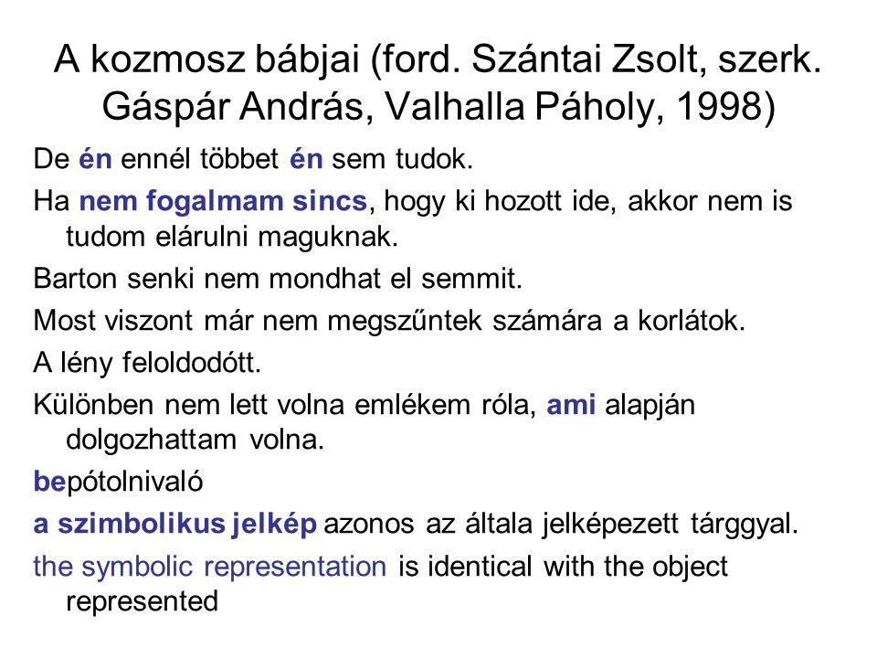A kozmosz bábjai (ford. Szántai Zsolt, szerk. Gáspár András, Valhalla Páholy, 1998) De én ennél többet én sem tudok. Ha nem fogalmam sincs, hogy ki ho