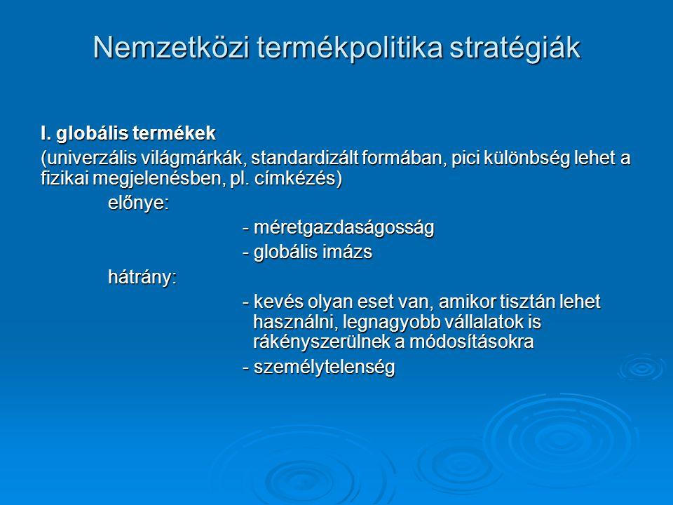 Nemzetközi termékpolitika stratégiák I. globális termékek (univerzális világmárkák, standardizált formában, pici különbség lehet a fizikai megjelenésb