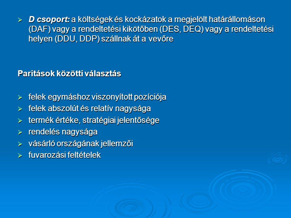  D csoport: a költségek és kockázatok a megjelölt határállomáson (DAF) vagy a rendeltetési kikötőben (DES, DEQ) vagy a rendeltetési helyen (DDU, DDP)