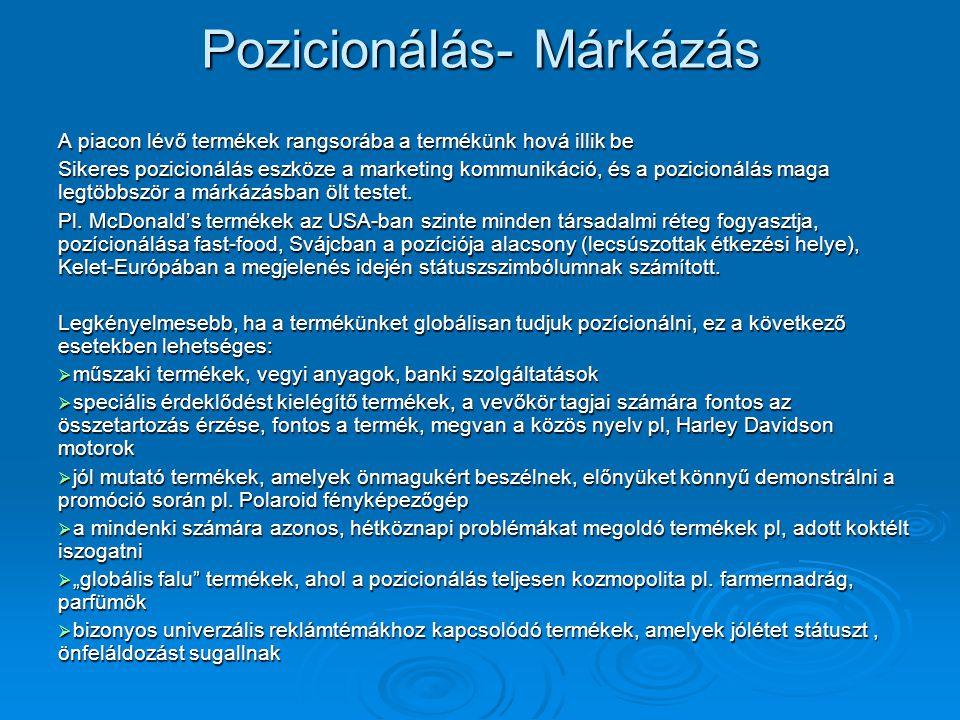 Pozicionálás- Márkázás A piacon lévő termékek rangsorába a termékünk hová illik be Sikeres pozicionálás eszköze a marketing kommunikáció, és a pozicio