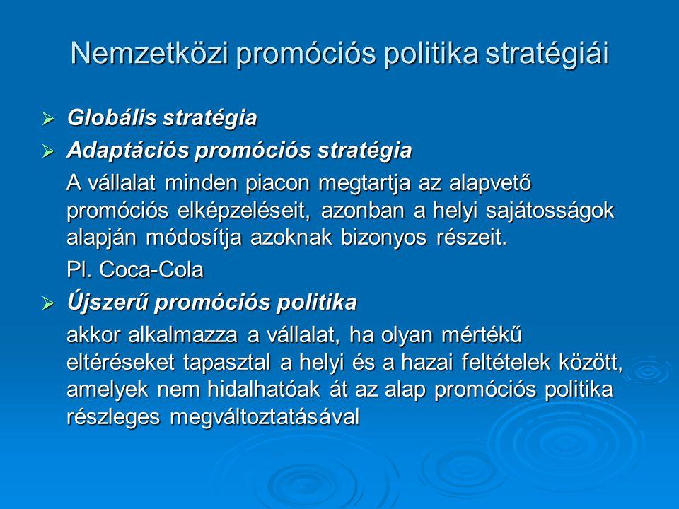  Globális stratégia  Adaptációs promóciós stratégia A vállalat minden piacon megtartja az alapvető promóciós elképzeléseit, azonban a helyi sajátosságok alapján módosítja azoknak bizonyos részeit.